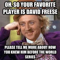 He is my favorite player, but I did know him before the WS. Haha but this goes for some people.
