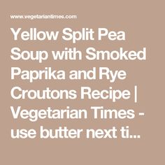 split pea soup with smoked paprika and rye croutons yellow split pea ...