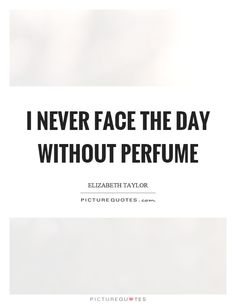 I never #face the #day without #perfume