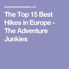 The Top 15 Best Hikes in Europe - The Adventure Junkies
