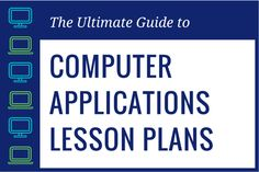 The Ultimate Guide to Computer Applications Lesson Plans
