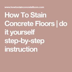 How To Stain Concrete Floors | do it yourself step-by-step instruction