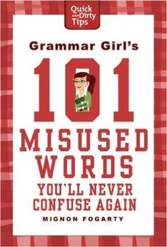 Grammar Girl's 101 Misused Words You'll Never Confuse Again (Quick & Dirty Tips) - Kindle edition by Mignon Fogarty. Reference Kindle eBooks @ Amazon.com.