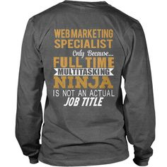 WEB MARKETING SPECIALIST Ninja #gift #ideas #Popular #Everything #Videos #Shop #Animals #pets #Architecture #Art #Cars #motorcycles #Celebrities #DIY #crafts #Design #Education #Entertainment #Food #drink #Gardening #Geek #Hair #beauty #Health #fitness #History #Holidays #events #Home decor #Humor #Illustrations #posters #Kids #parenting #Men #Outdoors #Photography #Products #Quotes #Science #nature #Sports #Tattoos #Technology #Travel #Weddings #Women