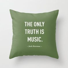 "This <a href=""https://www.etsy.com/uk/listing/197837118/6-colours-jack-kerouac-music-quote"" target=""_blank"">pillow</a> that just says it all."