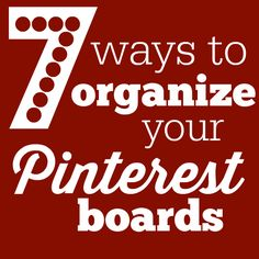 7 Ways to Organize Your Pinterest Boards- Give your boards