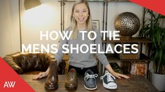 How To Tie Mens Shoelaces - Boots, Loafers, Dress Shoes, Sneakers, Suede...