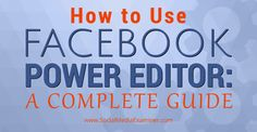 An outline of some of the benefits of using Facebook Power Editor and how to navigate it to create and edit campaigns.