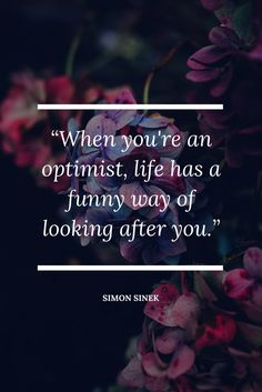 """Inspirational Quote by Simon Sinek: """"When you're an optimist, life has a funny way of looking after you."""""""