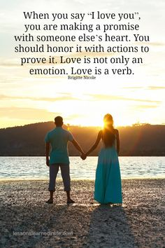 "When you say ""I love you"", you are making a promise with someone else's heart. You should honor it with actions to prove it. Love is not only an emotion. Love is a verb. ~Brigitte Nicole"