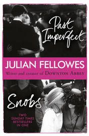 Snobs/Past Imperfect Omnibus - Julian Fellowes.