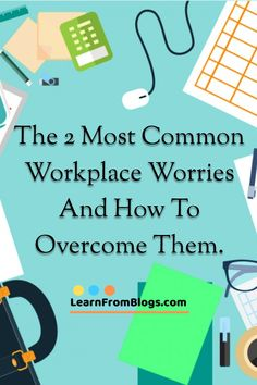 The 2 most common workplace worries and how to overcome them.