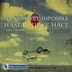 Todo parece imposible hasta que se hace. Nelson Mandela http://selvv.com/importancia del liderazgo/ #Selvv