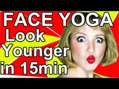 Yoga For the Face -- How to Look Younger With Just 15 min Per Day (No Surgery)