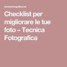 Checklist per migliorare le tue foto – Tecnica Fotografica
