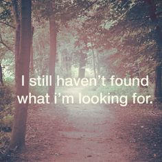 #i still haven't found what I'm looking for