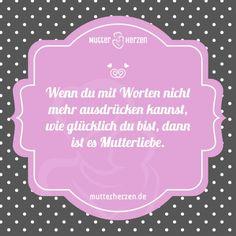 Mehr schöne Sprüche auf: www.mutterherzen.de  #glück #sprachlos #worte #mutterliebe #liebe #kinder #mutterschaft #kind #familie #lieben
