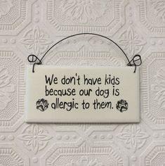 Funny Sign  We Don't Have Kids The Dog is Allergic by GreenGypsies