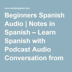 Beginners Spanish Audio | Notes in Spanish – Learn Spanish with Podcast Audio Conversation from Spain.