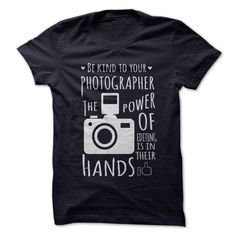 Be kind to your photographer T Shirt, Hoodie, Sweatshirt. Check price ==► http://www.sunshirts.xyz/?p=140761