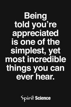 Feeling appreciated makes me feel like I can fly. because I do try to make others happy. Sometimes nice to know I'm doing so. Positive Quotes, Motivational Quotes, Inspirational Quotes, Meaningful Quotes, Positive Affirmations, New Age, Great Quotes, Quotes To Live By, Fantastic Quotes