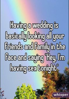 """Having a wedding is basically looking all your friends and family in the face and saying ""Hey, I'm having sex tonight"""""