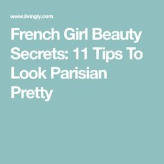 b0a0a42560 French Girl Beauty Secrets  11 Tips To Look Parisian Pretty
