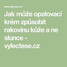 Jak může opalovací krém způsobit rakovinu kůže a ne slunce - vylectese.cz