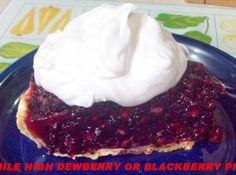 MILE HIGH DEWBERRY or BLACKBERRY PIE: Thanks Colleen Sowa for the inspiration.