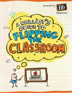 A Realist's Guide to Flipping the Classroom  by Blackboard Inc. via slideshare