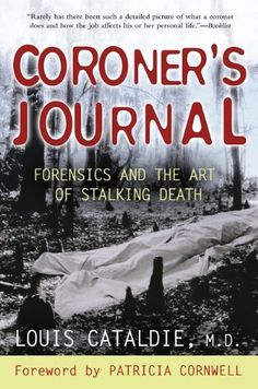 Coroner's Journal: Forensics and the Art of Stalking Death by Louis Cataldie - Berkley Books - ISBN 10 0425213552 - ISBN 13 0425213552 -… Books To Buy, I Love Books, Good Books, Books To Read, My Books, Reading Lists, Book Lists, True Crime Books, Forensic Science