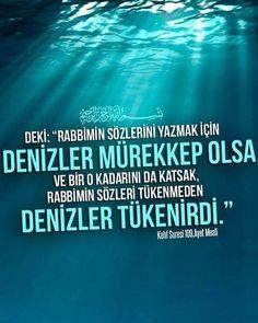 Rahman ve Rahim olan Allah& Adıyla De ki: 'Rabbimin sözlerini yazmak için denizler mürekkep olsa ve bir o kadarını da katsak, Rabbimin sözleri tükenmeden denizler tükenirdi. Quran In English, Quran Wallpaper, Quran Pdf, Allah Islam, Islamic Quotes, Motto, Muslim, Religion, Quotes
