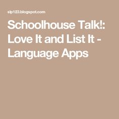 Schoolhouse Talk!: Love It and List It - Language Apps