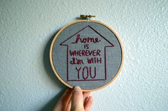 Home is Wherever I'm With You - Embroidery Hoop Art - Wall Hanging - Edward Sharpe & The Magnetic Zeros Music Quote - Song Lyrics