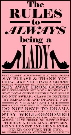 Exactly the words I live by, although sometimes I can be know it all. The Rules To Always Being A Lady. Life Quotes Love, Great Quotes, Quotes To Live By, Me Quotes, Inspirational Quotes, Rules Quotes, Pink Quotes, Genius Quotes, Fabulous Quotes