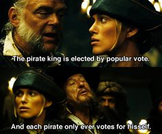 Pirates of the Caribbean: At World's End pirate king is elected by popular vote and every pirate vote's for hisself