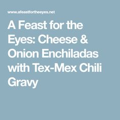 A Feast for the Eyes: Cheese & Onion Enchiladas with Tex-Mex Chili Gravy Cinnamon Toast Pioneer Woman, Baked Coconut Chicken, Blonde Jokes, Cheese Enchiladas, Make Ahead Breakfast, Breakfast Ideas, Enchilada Sauce, Tex Mex, Popular Recipes