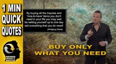 """Buy Only What You Need: 1 Minute Quick Quotes with Wolfgang Riebe Mind shift master, Wolfgang Riebe expands on the meaning of his original quote, """"By buying ..."""