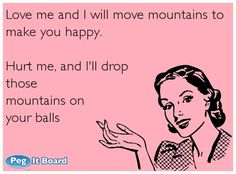 Love me and I will move mountains to make you happy.
