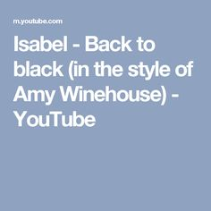 Isabel - Back to black (in the style of Amy Winehouse) - YouTube