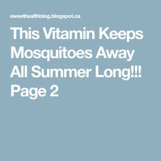 This Vitamin Keeps Mosquitoes Away All Summer Long!!! Page 2