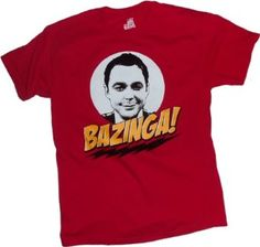 Bazinga! Sheldon -- The Big Bang Theory T-Shirt, which I own and proudly wear! A lot of people in Tuscaloosa look at me funny.