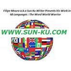 Filipe Moura a.k.a Sun Ku Writer Presents his Work in 68 Languages: The Word World Warior  Some issues are solved ... Check out my new Look ! www.sun-ku.com