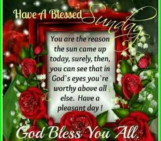 Have a blessed Sunday God Bless You All good morning sunday sunday quotes good morning quotes happy sunday sunday blessings religious sunday quotes sunday quote happy sunday quotes good morning sunday sunday blessings quotes Sunday Morning Quotes, Sunday Wishes, Sunday Greetings, Good Sunday Morning, Happy Sunday Quotes, Sunday Love, Blessed Quotes, Morning Greetings Quotes, Good Morning Wishes
