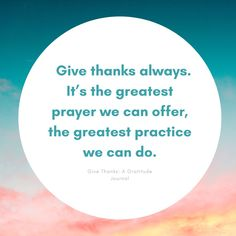 Give thanks always. // Give Thanks: A Gratitude Journal by Josie Robinson // Inspiring Gratitude Quotes To Add More Joy and Positivity to Your Life Gratitude Jar, Gratitude Journal Prompts, Journal Quotes, Practice Gratitude, Gratitude Quotes, Journal Ideas, Uplifting Quotes, Give Thanks, Appreciation