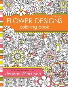 Flower Designs Coloring Book An Adult For Stress Relief Relaxation Meditation And Creativity Volume By Jenean Morrison