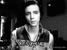 And there it is.... Andy Biersack telling you not to give up