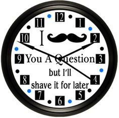 "Mustache Decor Funny ""I Mustache You a Question"" With The New And Hottest Fad Black Mustaches! Wall Decor Clock . By Simply Southern Gift."