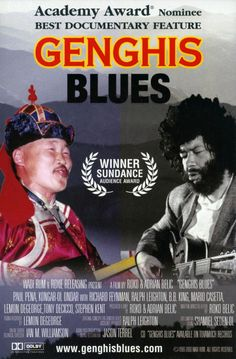 Genghis Blues [1999] directed by Roko Belic. The story of Paul Pena, a blind American blues musician, and his trek to Tuva to live among its inhabitants and compete in their triennial khoomei (throat singing) contest. He is accompanied by a documentary film team and Tuvinian throat singer Kongar-ol Ondar.