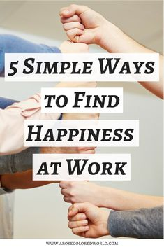 5 Simple Ways to Find Happiness at Work (Even if You Don't Love Your Job) How to be happy at work, joy at work, be happy at your job.